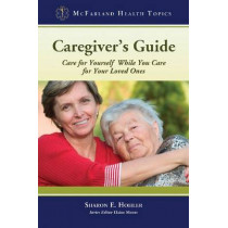 Caregiver's Guide: Care for Yourself While You Care for Your Loved Ones by Sharon E. Hohler, 9780786449620