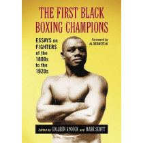 The First Black Boxing Champions: Essays on Fighters of the 188s to the 1920s by Colleen Aycock, 9780786449910