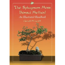 The Sphagnum Moss Bonsai Method: An Illustrated Handbook by Gerald M. Levitt, 9780786462926