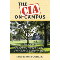 The CIA on Campus: Essays on Academic Freedom and the National Security State by Philip Zwerling, 9780786463466