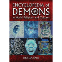 Encyclopedia of Demons in World Religions and Cultures by Theresa Bane, 9780786463602