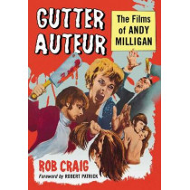 Gutter Auteur: The Films of Andy Milligan by Rob Craig, 9780786465972