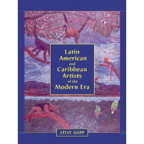 Latin American and Caribbean Artists of the Modern Era: A Biographical Dictionary of More Than 12,700 Persons by Steve Shipp, 9780786466269