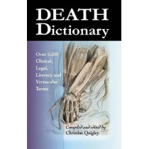 Death Dictionary: Over 5,500 Clinical, Legal, Literary and Vernacular Terms by Christine Quigley, 9780786467150