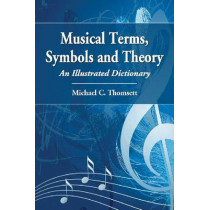 Musical Terms, Symbols and Theory: An Illustrated Dictionary by Michael C. Thomsett, 9780786467570