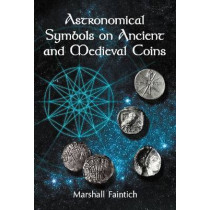 Astronomical Symbols on Ancient and Medieval Coins by Marshall Faintich, 9780786469154