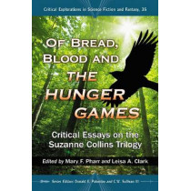 Of Bread, Blood and The Hunger Games: Critical Essays on the Suzanne Collins Trilogy by Donald E. Palumbo, 9780786470198