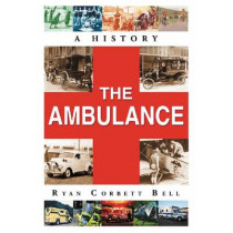 The Ambulance: A History by Ryan Corbett Bell, 9780786473014