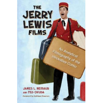 The Jerry Lewis Films: An Analytical Filmography of the Innovative Comic by James L. Neibaur, 9780786475001