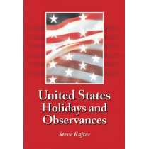 United States Holidays and Observances: By Date, Jurisdiction, and Subject, Fully Indexed by Steve Rajtar, 9780786475025