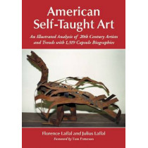 American Self-Taught Art: An Illustrated Analysis of 20th Century Artists and Trends with 1,319 Capsule Biographies by Florence Laffal, 9780786475193