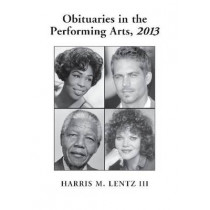 Obituaries in the Performing Arts, 2013 by Harris M. Lentz, 9780786476657