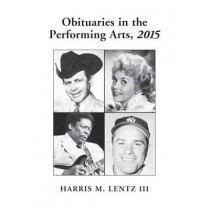 Obituaries in the Performing Arts, 2015 by Harris M. Lentz, 9780786476671