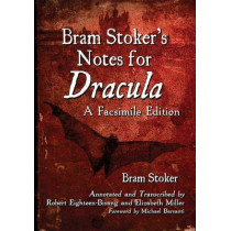 Bram Stoker's Notes for Dracula: A Facsimile Edition by Bram Stoker, 9780786477302