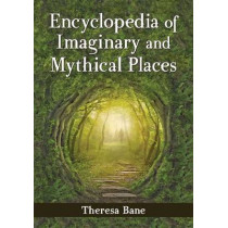 Encyclopedia of Imaginary and Mythical Places by Theresa Bane, 9780786478484