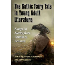 The Gothic Fairy Tale in Young Adult Literature: Essays on Stories from Grimm to Gaiman by Joseph Abbruscato, 9780786479351