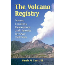 The Volcano Registry: Names, Locations, Descriptions and Histories for Over 1500 Sites by Harris M. Lentz, 9780786493593