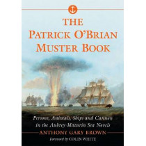 The Patrick O'Brian Muster Book: Persons, Animals, Ships and Cannon in the Aubrey-Maturin Sea Novels by Anthony Gary Brown, 9780786493852