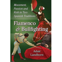 Flamenco and Bullfighting: Movement, Passion and Risk in Two Spanish Traditions by Adair Landborn, 9780786496167