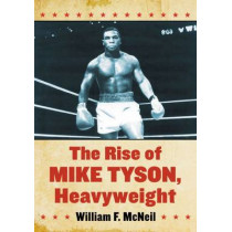 The Rise of Mike Tyson, Heavyweight by William F. McNeil, 9780786496488