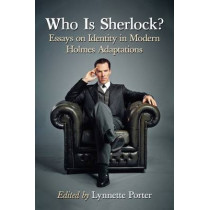 Who Is Sherlock?: Essays on Identity in Modern Holmes Adaptations by Lynnette Porter, 9780786499076