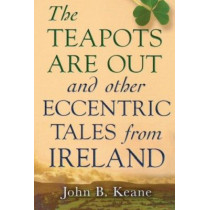 The Teapots Are Out and Other Eccentric Tales from Ireland by John Keane, 9780786712984