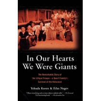 In Our Hearts We Were Giants: The Remarkable Story of the Lilliput Troupe-A Dwarf Family's Survival of the Holocaust by Eilat Negev, 9780786715558