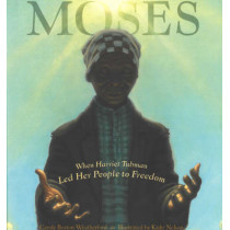 Moses: When Harriet Tubman Led Her People to Freedom by Carole Boston Weatherford, 9780786851751