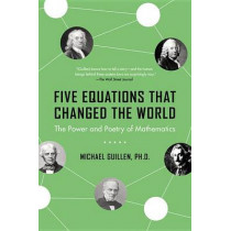 Five Equations That Changed the World: The Power and Poetry of Mathematics by Michael Guillen, 9780786881871
