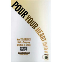 Pour Your Heart Into It: How Starbucks Built a Company One Cup at a Time by Howard Schultz, 9780786883561