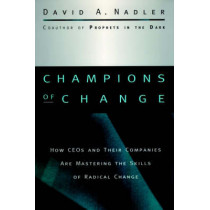 Champions of Change: How CEOs and Their Companies are Mastering the Skills of Radical Change by David A. Nadler, 9780787909475
