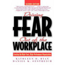 Driving Fear Out of the Workplace: Creating the High-Trust, High-Performance Organization by Kathleen D. Ryan, 9780787939687