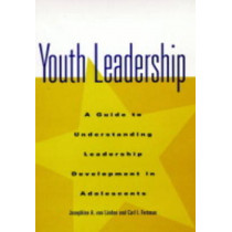 Youth Leadership: A Guide to Understanding Leadership Development in Adolescents by Josephine A. van Linden, 9780787940591