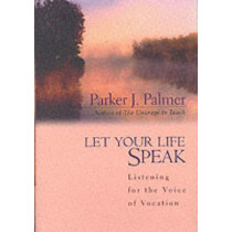 Let Your Life Speak: Listening for the Voice of Vocation by Parker J. Palmer, 9780787947354