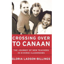 Crossing Over to Canaan: The Journey of New Teachers in Diverse Classrooms by Gloria Ladson-Billings, 9780787950019