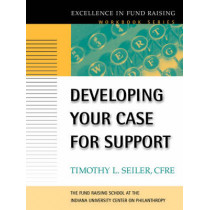 Developing Your Case for Support by Timothy L. Seiler, 9780787952457