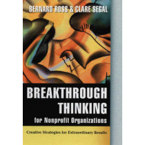Breakthrough Thinking for Nonprofit Organizations: Creative Strategies for Extraordinary Results by Bernard Ross, 9780787955694