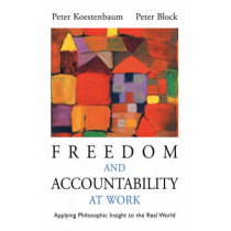 Freedom and Accountability at Work: Applying Philosophic Insight to the Real World by Peter Koestenbaum, 9780787955946