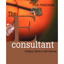The eConsultant: Guiding Clients to Net Success by Rick Freedman, 9780787956295