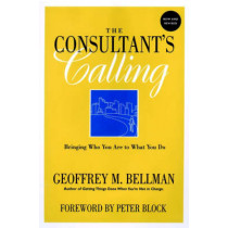 The Consultant's Calling: Bringing Who You Are to What You Do by Geoffrey M. Bellman, 9780787958473
