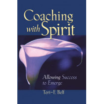 Coaching with Spirit: Allowing Success to Emerge by Teri E. Belf, 9780787960483