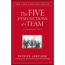 The Five Dysfunctions of a Team: A Leadership Fable by Patrick M. Lencioni, 9780787960759