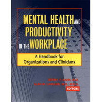 Mental Health and Productivity in the Workplace: A Handbook for Organizations and Clinicians by Jeffrey P. Kahn, 9780787962159