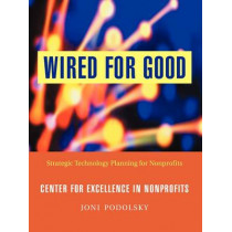 Wired for Good: Strategic Technology Planning for Nonprofits by J. Podolsky, 9780787962791