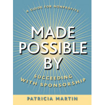 Made Possible By: Succeeding with Sponsorship by Patricia Martin, 9780787965020