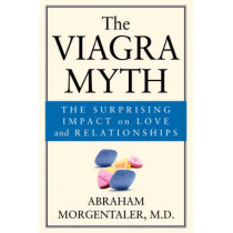 The Viagra Myth: The Surprising Impact On Love And Relationships by Abraham Morgentaler, 9780787968014