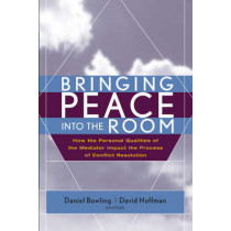 Bringing Peace Into the Room: How the Personal Qualities of the Mediator Impact the Process of Conflict Resolution by Daniel Bowling, 9780787968502