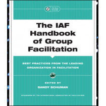 The IAF Handbook of Group Facilitation: Best Practices from the Leading Organization in Facilitation by Sandy Schuman, 9780787971601
