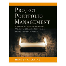 Project Portfolio Management: A Practical Guide to Selecting Projects, Managing Portfolios, and Maximizing Benefits by Harvey A. Levine, 9780787977542