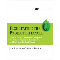 Facilitating the Project Lifecycle: The Skills & Tools to Accelerate Progress for Project Managers, Facilitators, and Six Sigma Project Teams by Janet A. Means, 9780787978754
